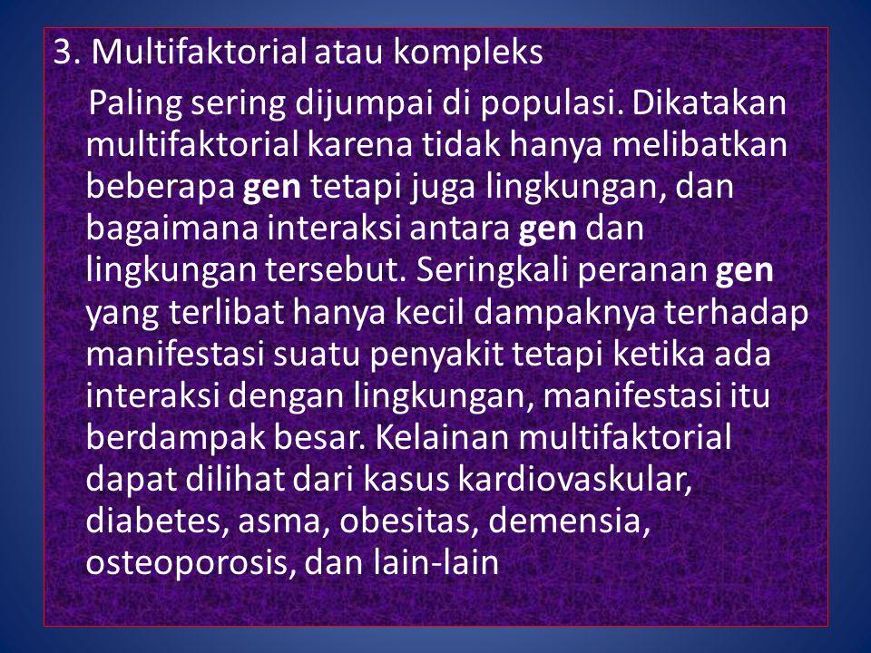 3. Multifaktorial atau kompleks Paling sering dijumpai di populasi