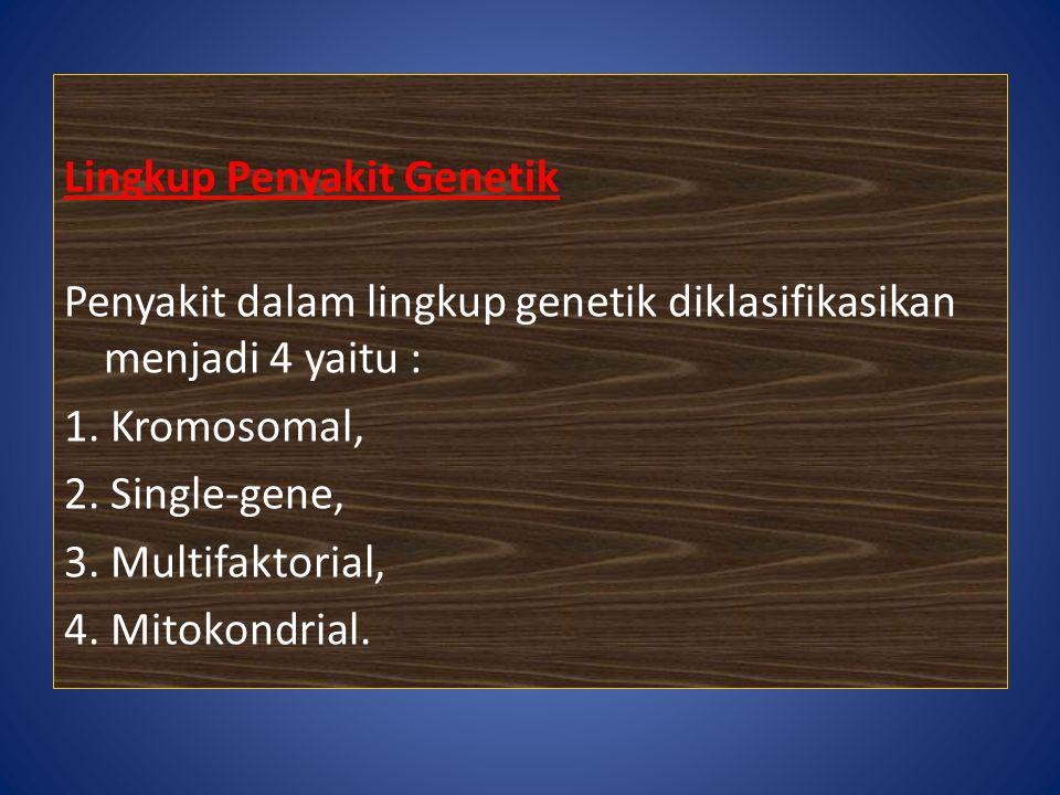 Lingkup Penyakit Genetik Penyakit dalam lingkup genetik diklasifikasikan menjadi 4 yaitu : 1.