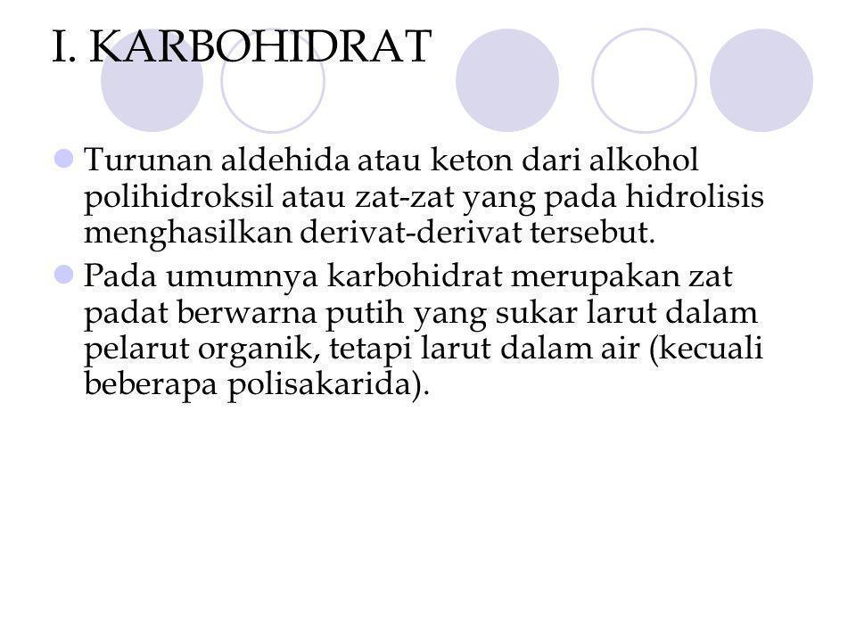 I. KARBOHIDRAT Turunan aldehida atau keton dari alkohol polihidroksil atau zat-zat yang pada hidrolisis menghasilkan derivat-derivat tersebut.