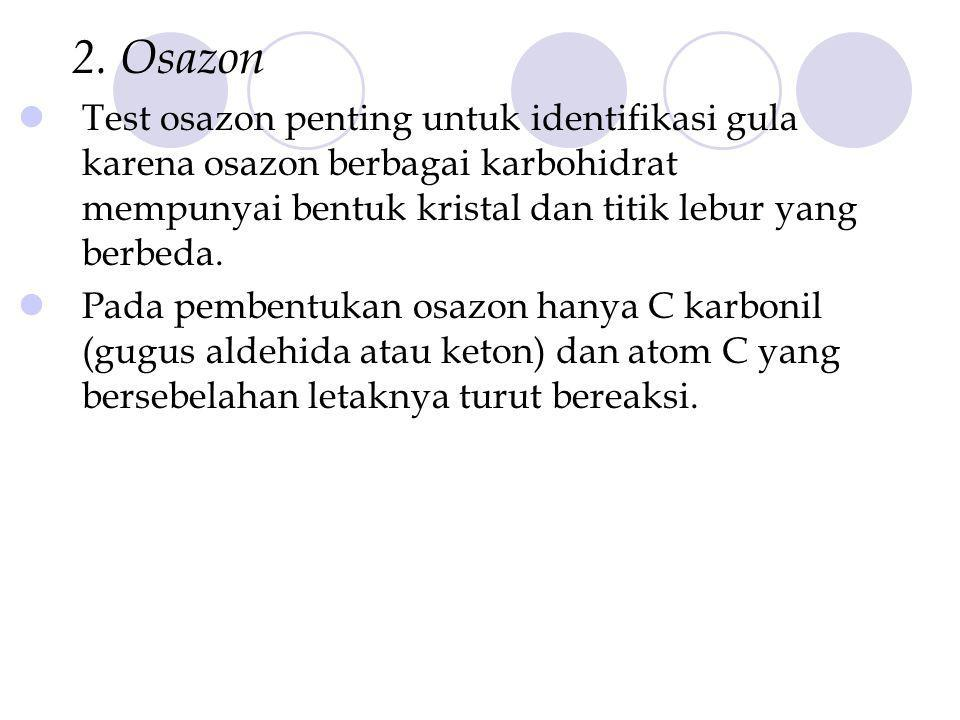 2. Osazon Test osazon penting untuk identifikasi gula karena osazon berbagai karbohidrat mempunyai bentuk kristal dan titik lebur yang berbeda.