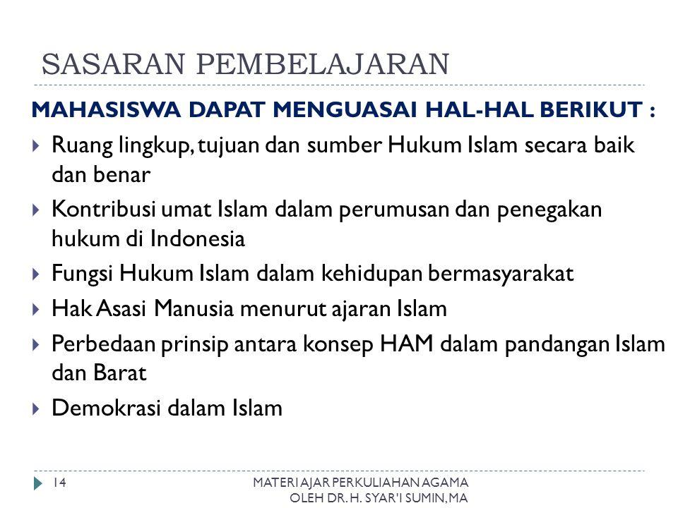 SASARAN PEMBELAJARAN MAHASISWA DAPAT MENGUASAI HAL-HAL BERIKUT : Ruang lingkup, tujuan dan sumber Hukum Islam secara baik dan benar.
