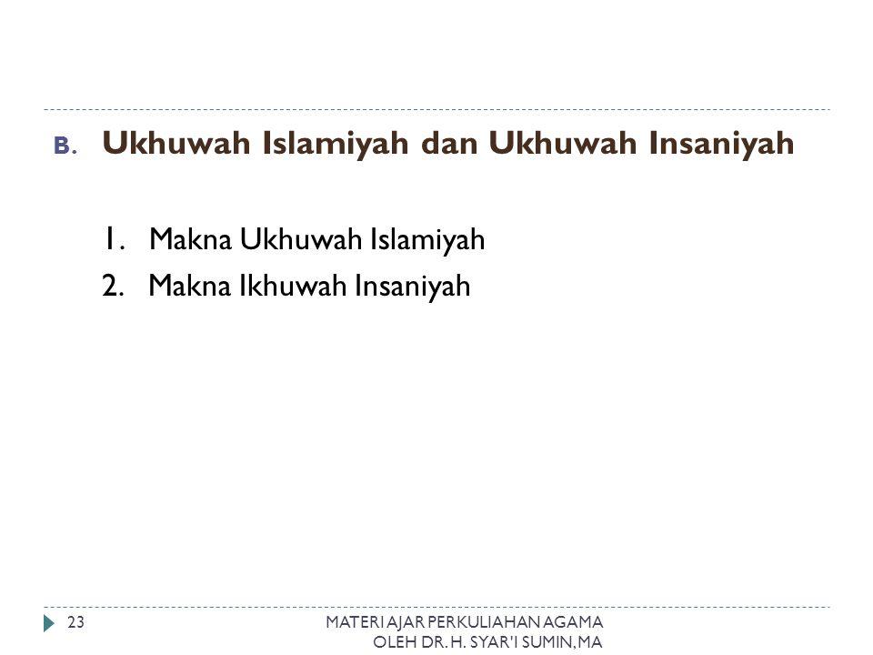 Ukhuwah Islamiyah dan Ukhuwah Insaniyah 1. Makna Ukhuwah Islamiyah