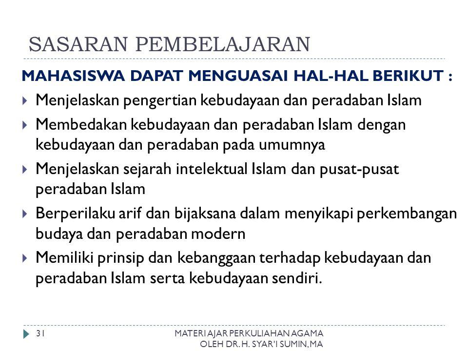 SASARAN PEMBELAJARAN MAHASISWA DAPAT MENGUASAI HAL-HAL BERIKUT : Menjelaskan pengertian kebudayaan dan peradaban Islam.