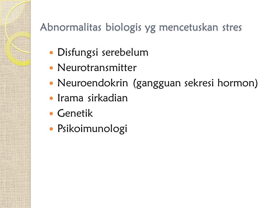 Abnormalitas biologis yg mencetuskan stres