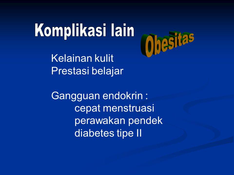 Komplikasi lain Obesitas Kelainan kulit Prestasi belajar