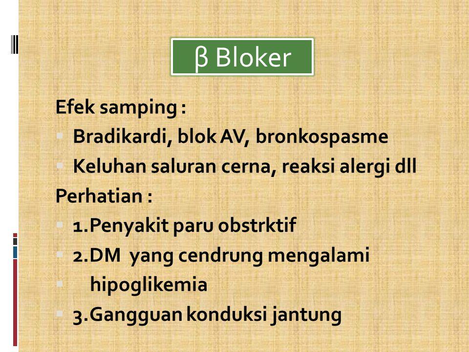 β Bloker Efek samping : Bradikardi, blok AV, bronkospasme