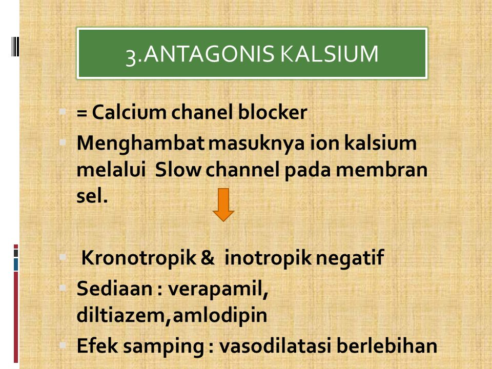 3.ANTAGONIS KALSIUM = Calcium chanel blocker