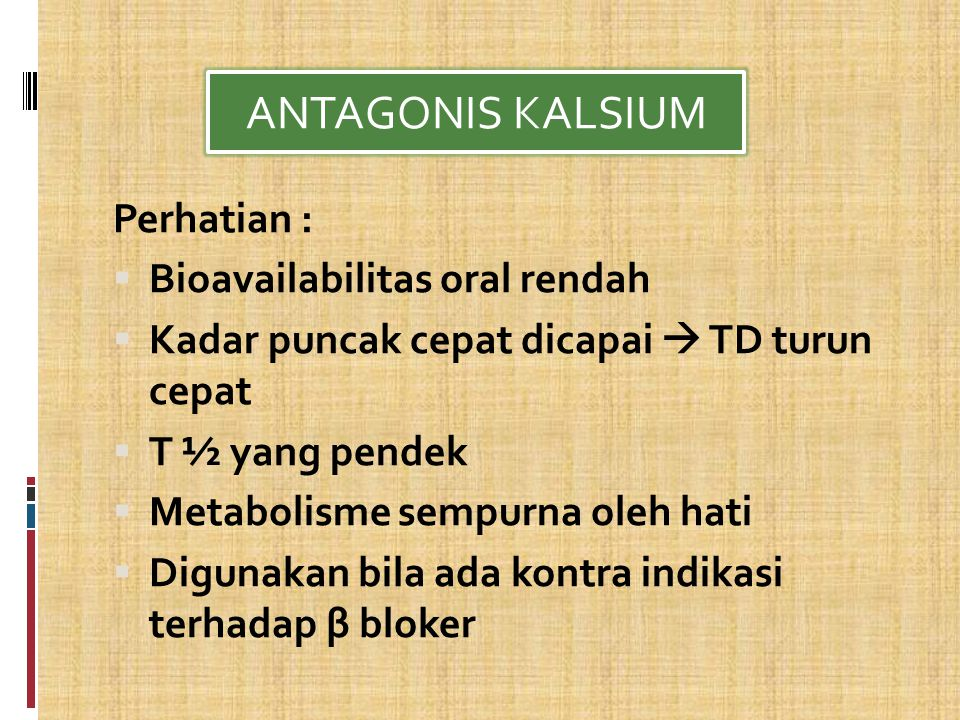 ANTAGONIS KALSIUM Perhatian : Bioavailabilitas oral rendah