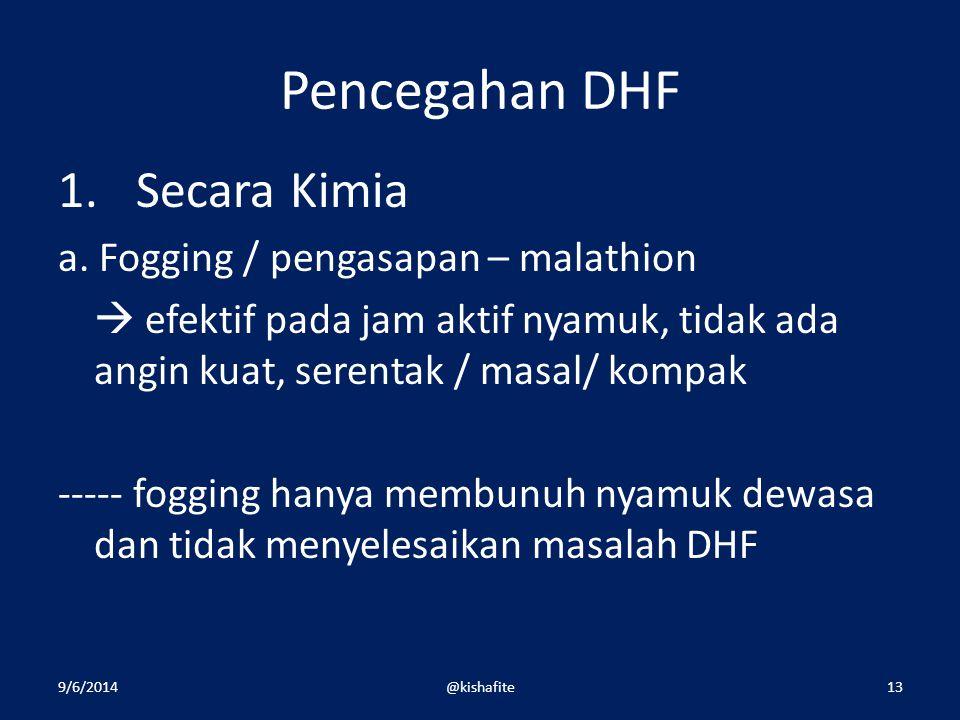 Pencegahan DHF Secara Kimia a. Fogging / pengasapan – malathion