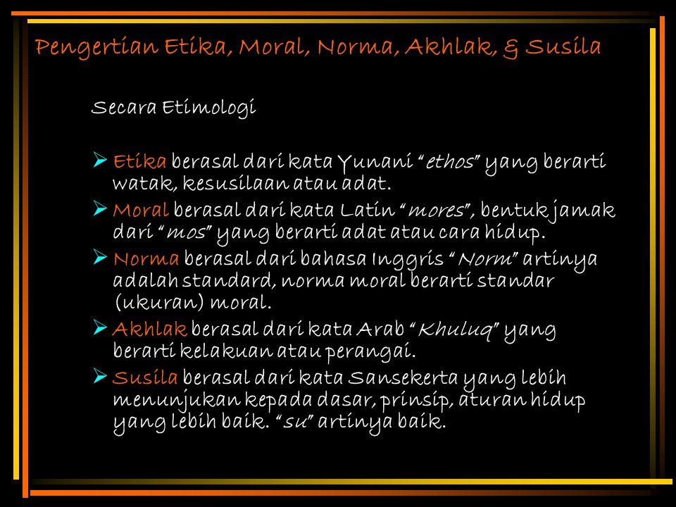 Pengertian Etika, Moral, Norma, Akhlak, & Susila