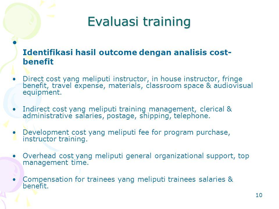 Evaluasi training Identifikasi hasil outcome dengan analisis cost-benefit.