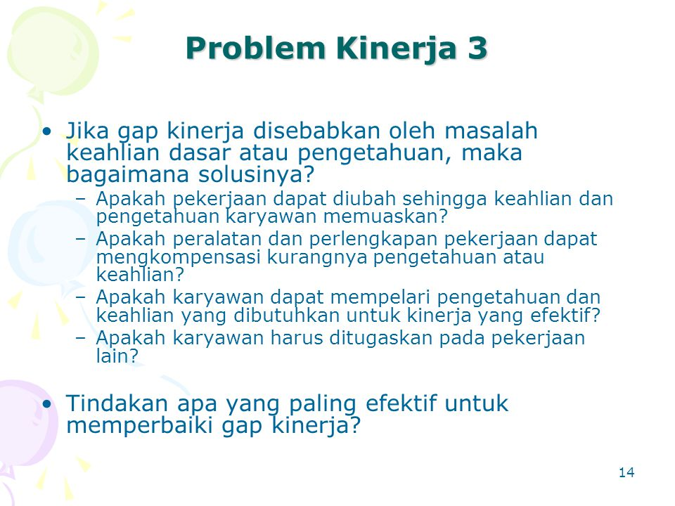 Problem Kinerja 3 Jika gap kinerja disebabkan oleh masalah keahlian dasar atau pengetahuan, maka bagaimana solusinya