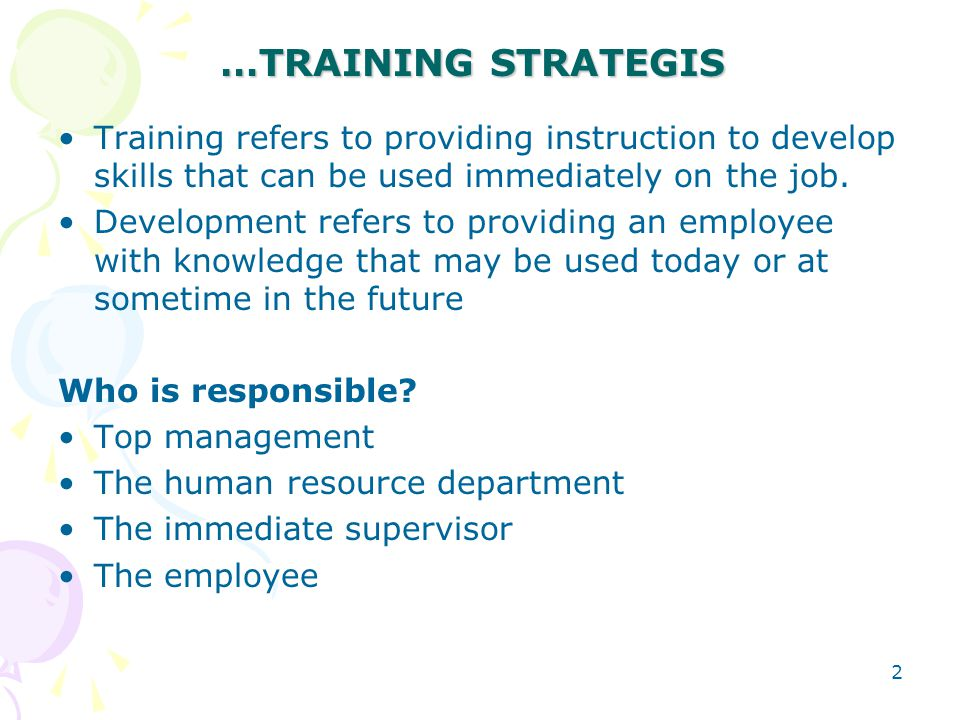 …TRAINING STRATEGIS Training refers to providing instruction to develop skills that can be used immediately on the job.
