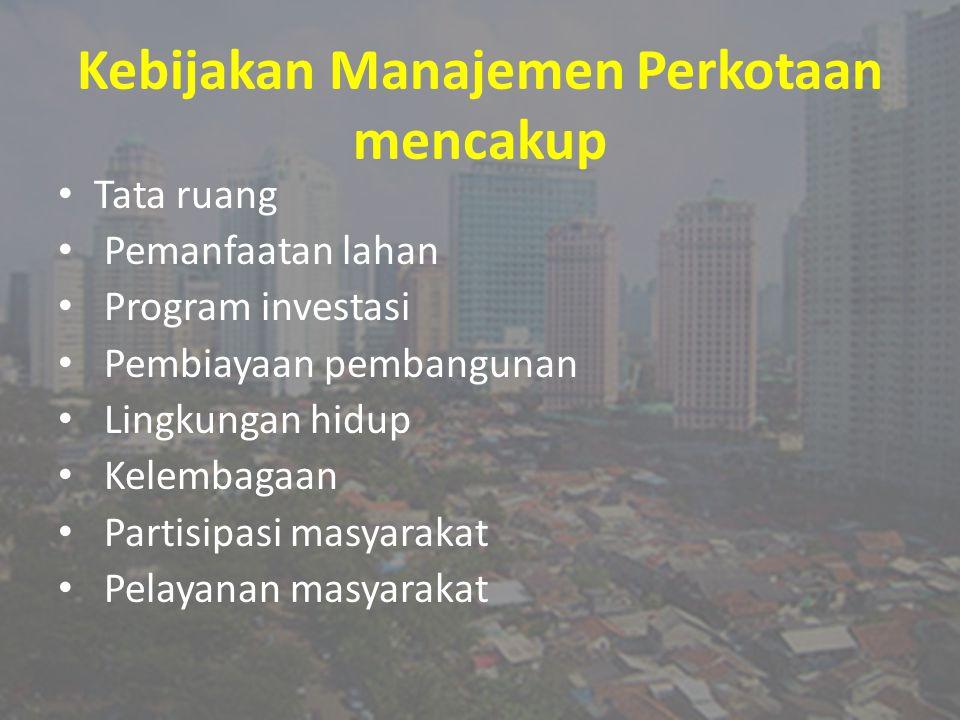 Kebijakan Manajemen Perkotaan mencakup
