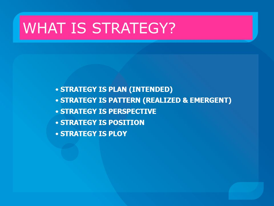 WHAT IS STRATEGY STRATEGY IS PLAN (INTENDED)