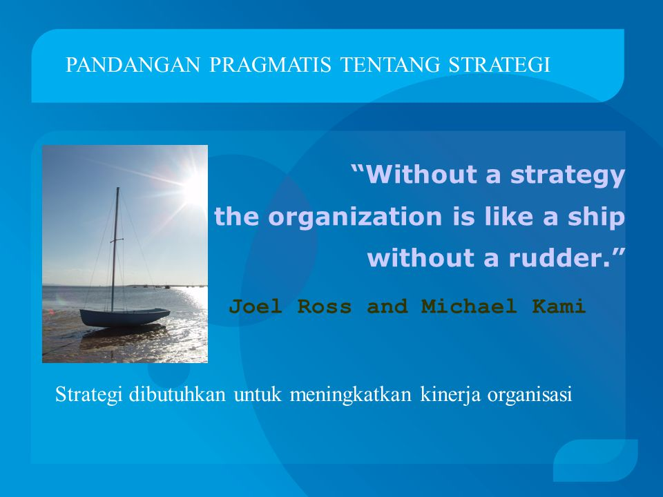 Without a strategy the organization is like a ship without a rudder.