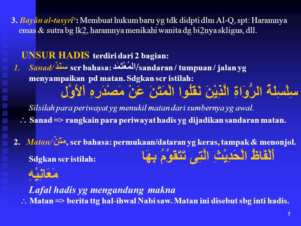 3. Bayân al-tasyrî': Membuat hukum baru yg tdk didpti dlm Al-Q, spt: Haramnya emas & sutra bg lk2, haramnya menikahi wanita dg bi2nya skligus, dll.