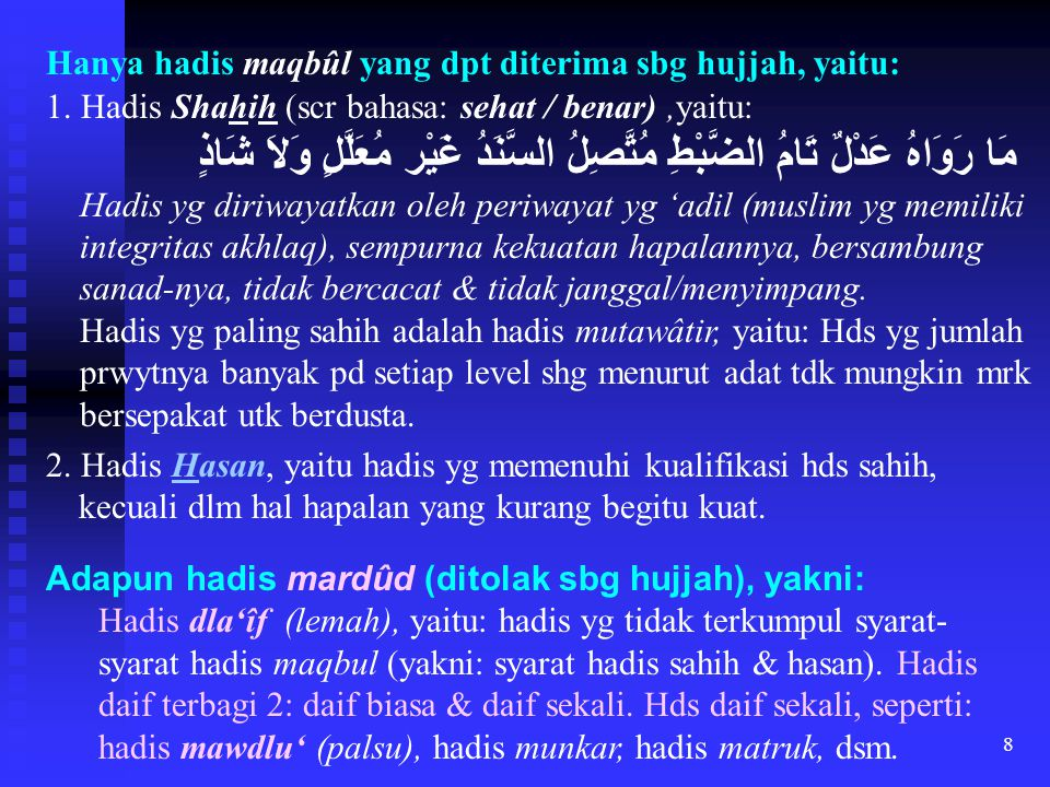 Hanya hadis maqbûl yang dpt diterima sbg hujjah, yaitu: