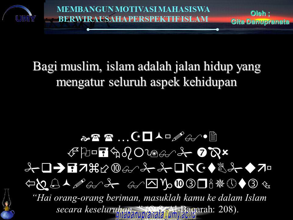 Bagi muslim, islam adalah jalan hidup yang mengatur seluruh aspek kehidupan