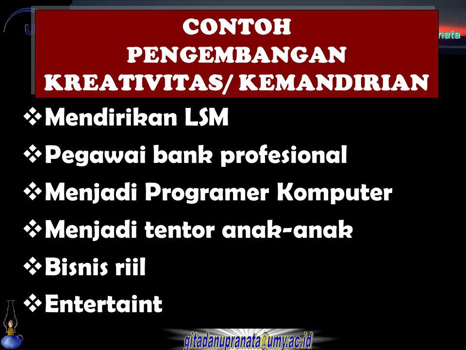 CONTOH PENGEMBANGAN KREATIVITAS/ KEMANDIRIAN