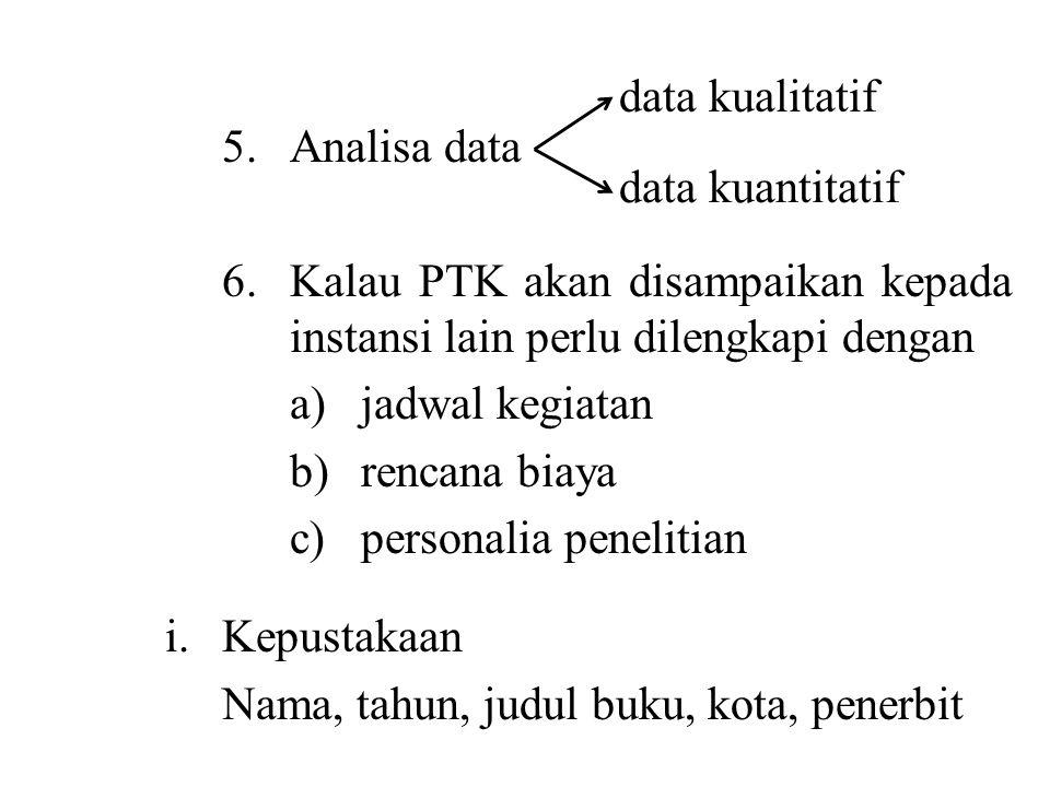 5. Analisa data 6. Kalau PTK akan disampaikan kepada instansi lain perlu dilengkapi dengan. a) jadwal kegiatan.