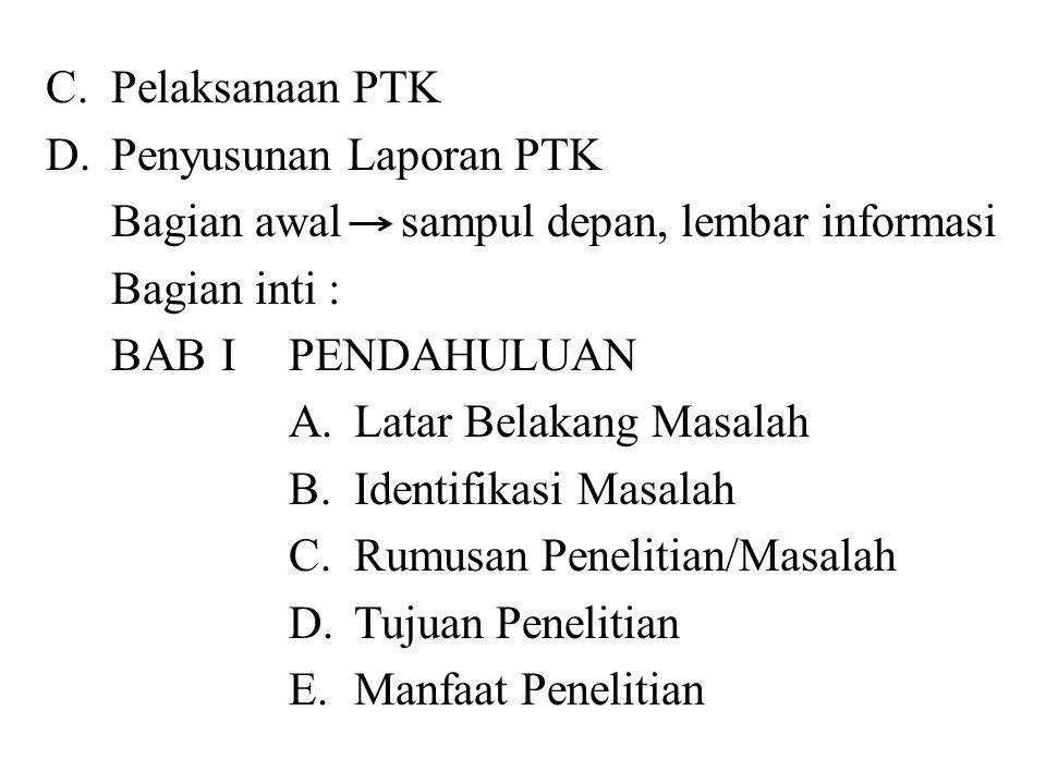 C. Pelaksanaan PTK D. Penyusunan Laporan PTK. Bagian awal sampul depan, lembar informasi. Bagian inti :