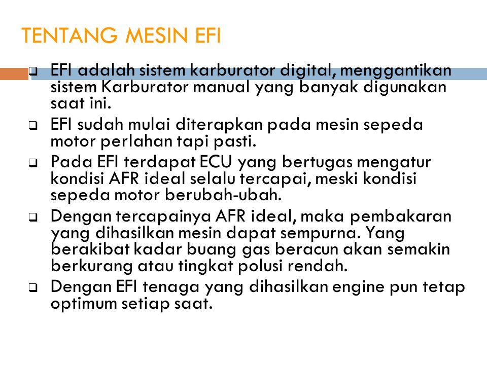 TENTANG MESIN EFI EFI adalah sistem karburator digital, menggantikan sistem Karburator manual yang banyak digunakan saat ini.