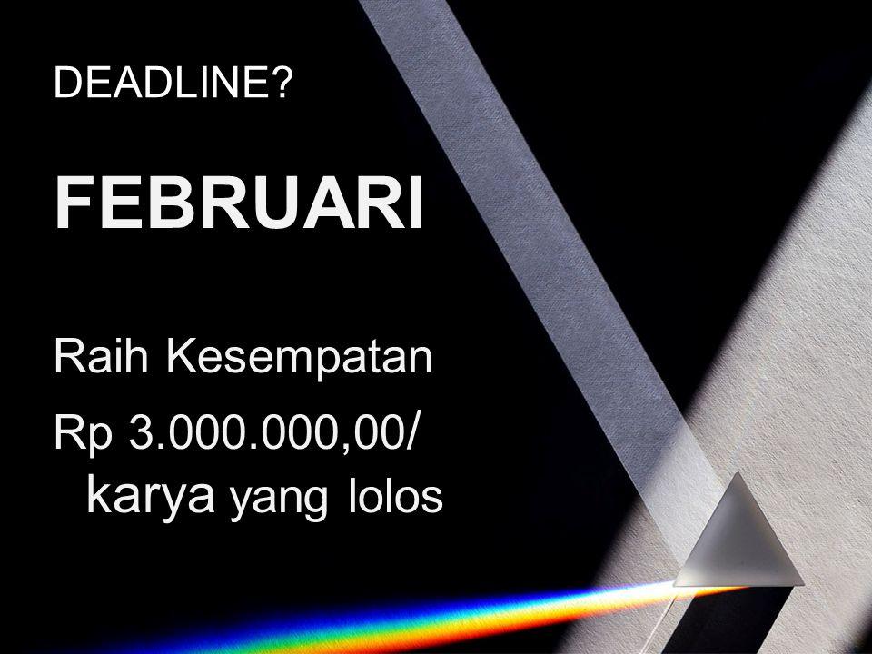 DEADLINE FEBRUARI Raih Kesempatan Rp 3.000.000,00/ karya yang lolos