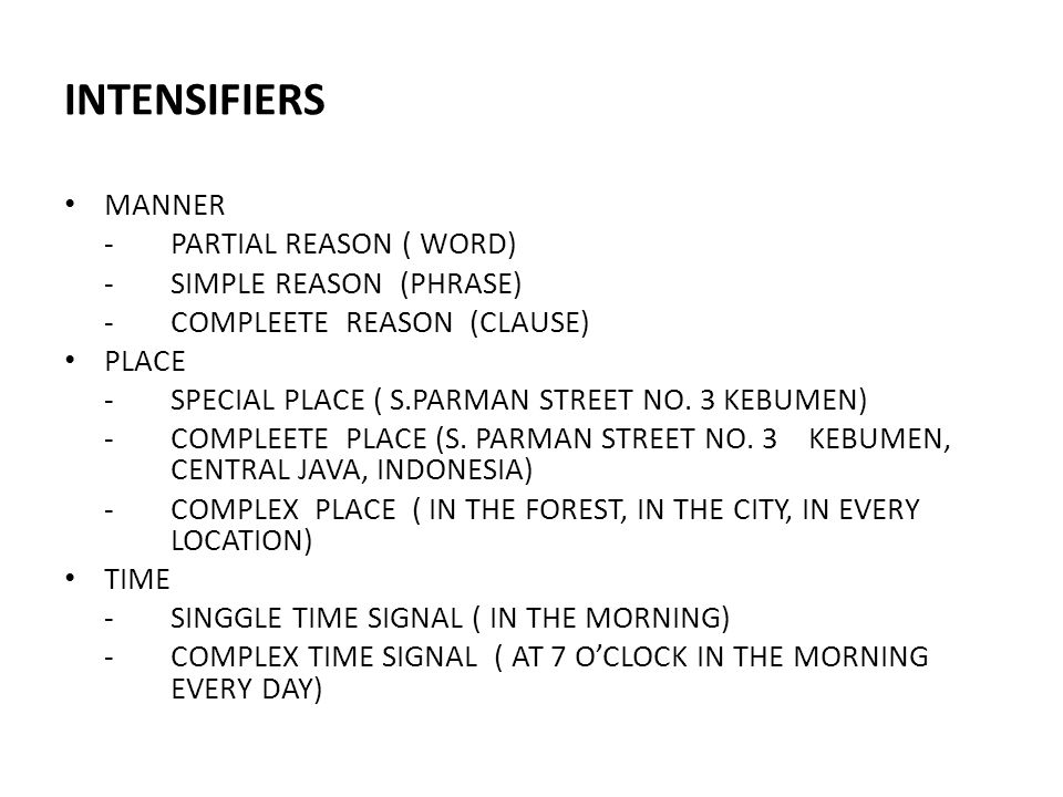 INTENSIFIERS MANNER - PARTIAL REASON ( WORD) - SIMPLE REASON (PHRASE)