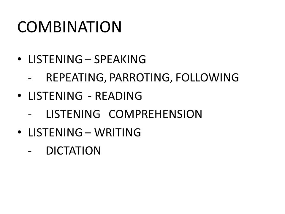 COMBINATION LISTENING – SPEAKING - REPEATING, PARROTING, FOLLOWING