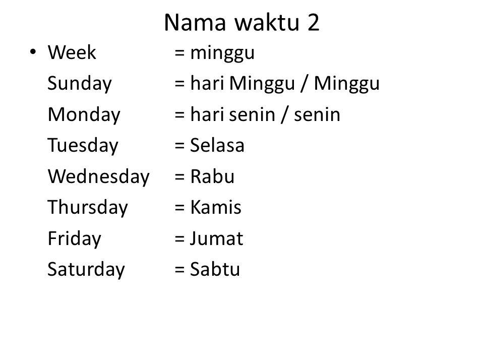 Nama waktu 2 Week = minggu Sunday = hari Minggu / Minggu