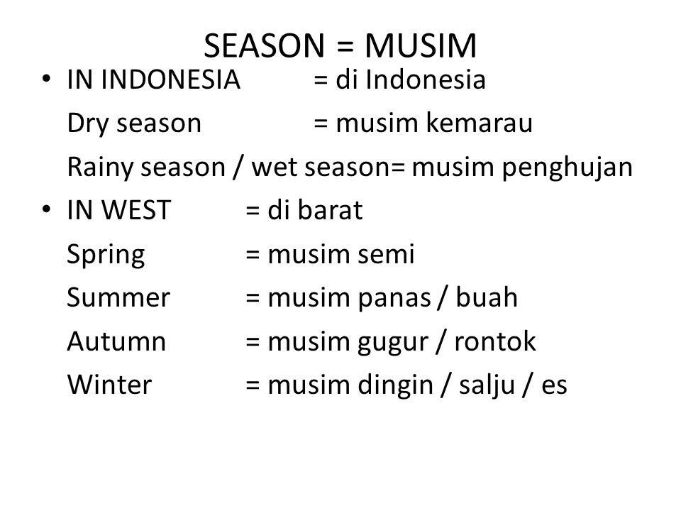 SEASON = MUSIM IN INDONESIA = di Indonesia Dry season = musim kemarau