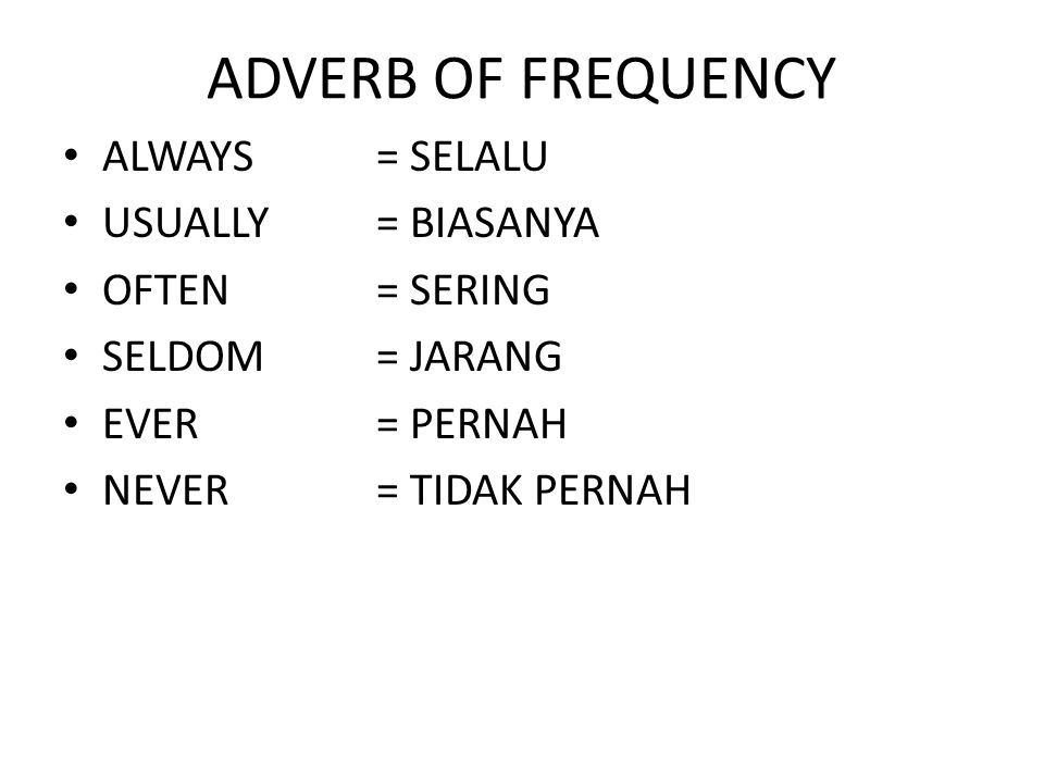 ADVERB OF FREQUENCY ALWAYS = SELALU USUALLY = BIASANYA OFTEN = SERING