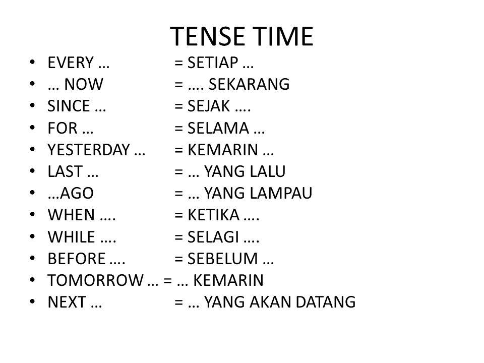 TENSE TIME EVERY … = SETIAP … … NOW = …. SEKARANG SINCE … = SEJAK ….