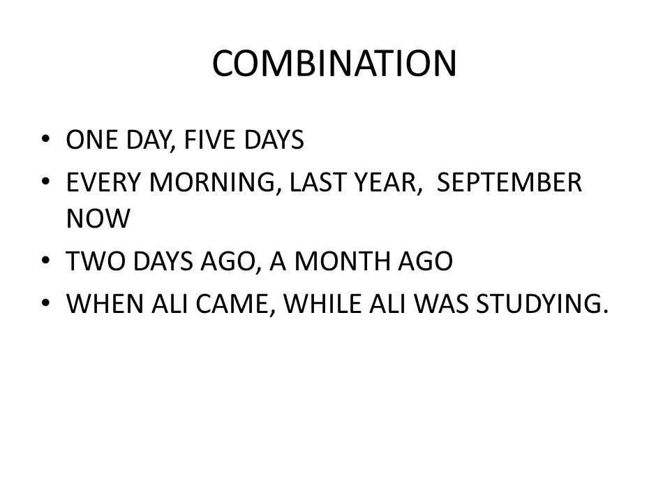 COMBINATION ONE DAY, FIVE DAYS EVERY MORNING, LAST YEAR, SEPTEMBER NOW