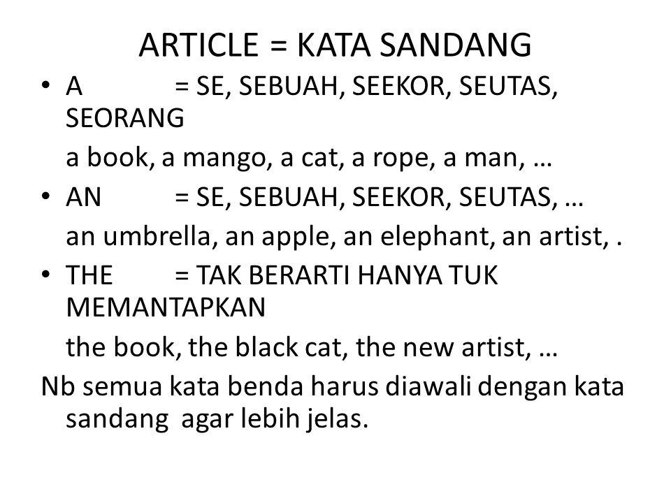ARTICLE = KATA SANDANG A = SE, SEBUAH, SEEKOR, SEUTAS, SEORANG
