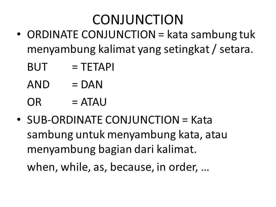 CONJUNCTION ORDINATE CONJUNCTION = kata sambung tuk menyambung kalimat yang setingkat / setara. BUT = TETAPI.
