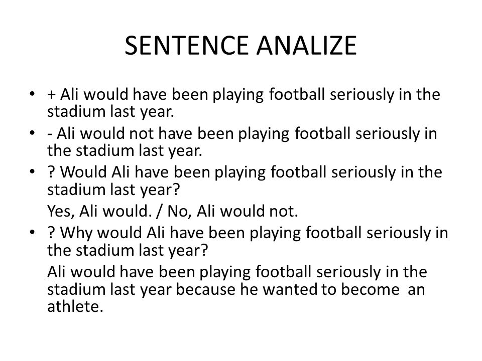 SENTENCE ANALIZE + Ali would have been playing football seriously in the stadium last year.