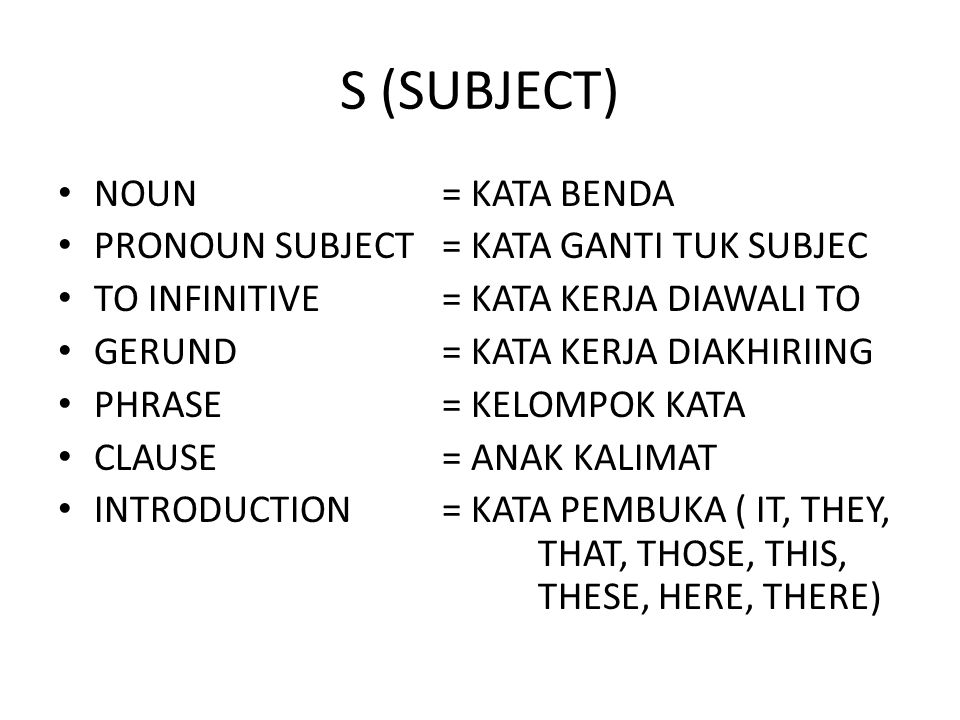 S (SUBJECT) NOUN = KATA BENDA PRONOUN SUBJECT = KATA GANTI TUK SUBJEC