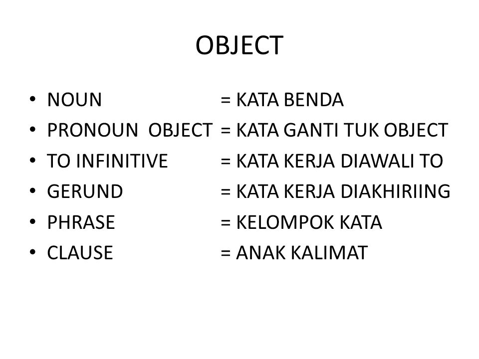 OBJECT NOUN = KATA BENDA PRONOUN OBJECT = KATA GANTI TUK OBJECT