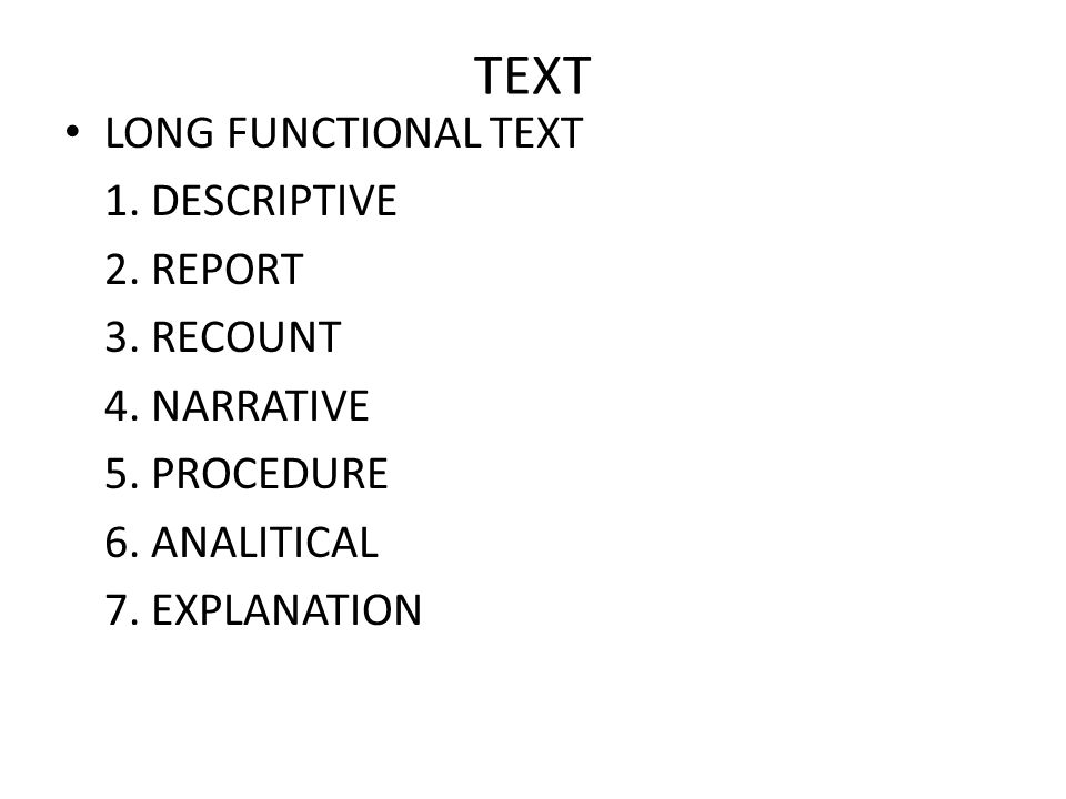TEXT LONG FUNCTIONAL TEXT 1. DESCRIPTIVE 2. REPORT 3. RECOUNT