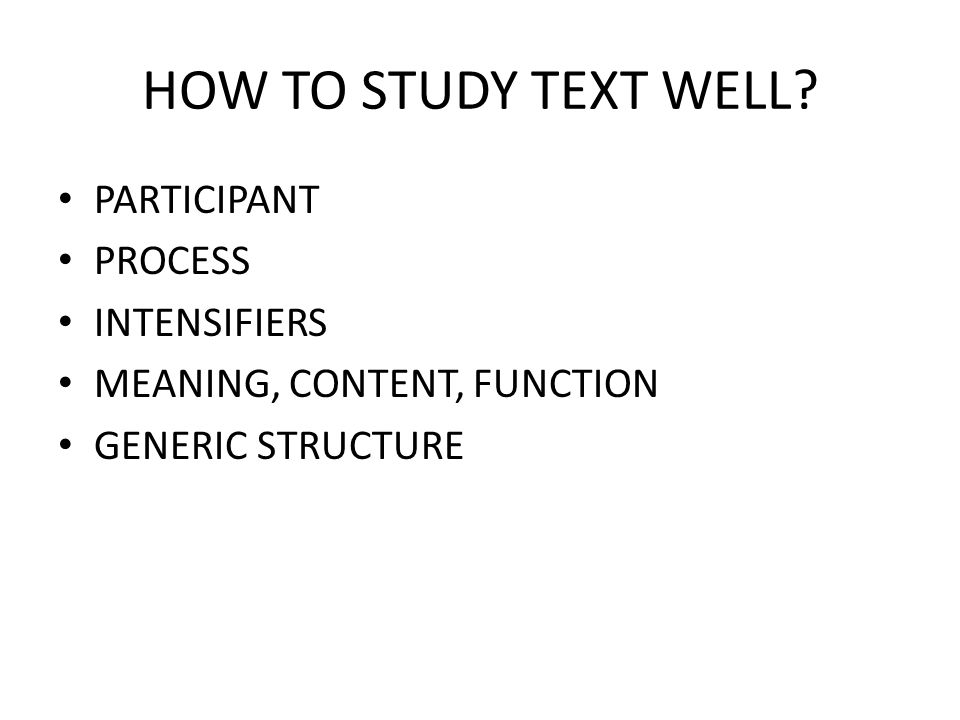 HOW TO STUDY TEXT WELL PARTICIPANT PROCESS INTENSIFIERS