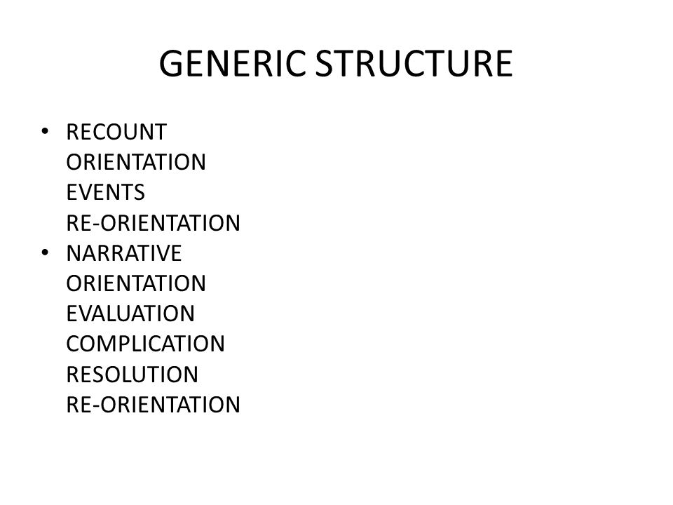 GENERIC STRUCTURE RECOUNT ORIENTATION EVENTS RE-ORIENTATION NARRATIVE