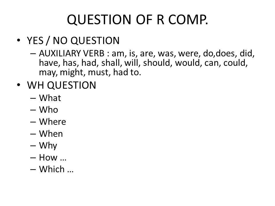 QUESTION OF R COMP. YES / NO QUESTION WH QUESTION