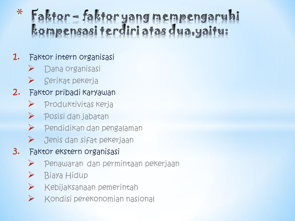 Faktor – faktor yang mempengaruhi kompensasi terdiri atas dua,yaitu: