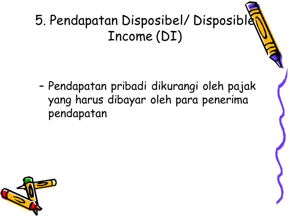 5. Pendapatan Disposibel/ Disposible Income (DI)