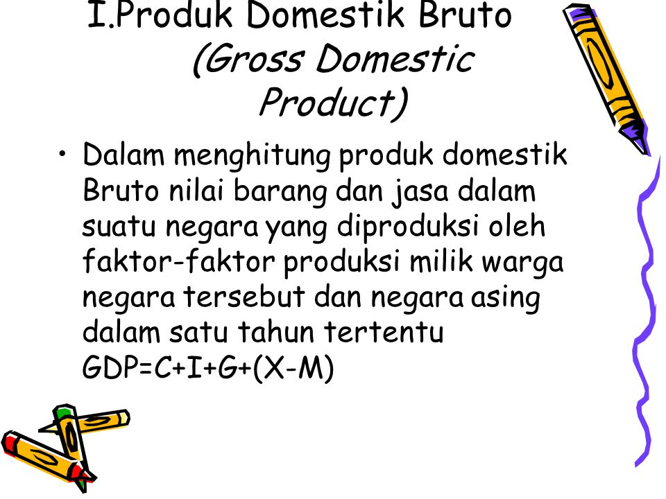 I.Produk Domestik Bruto (Gross Domestic Product)