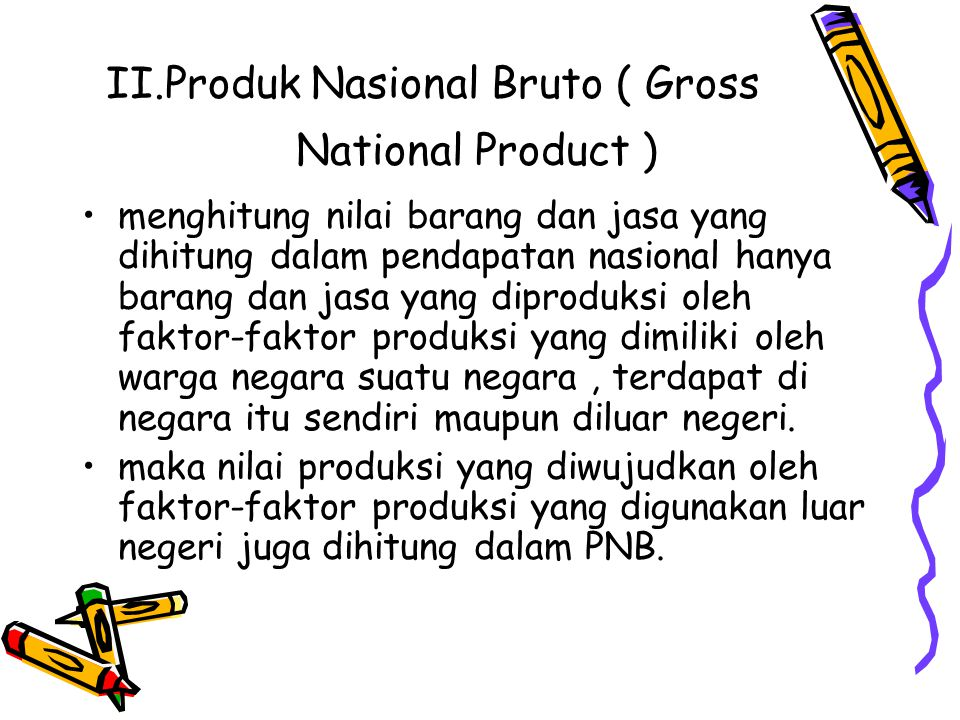 II.Produk Nasional Bruto ( Gross National Product )