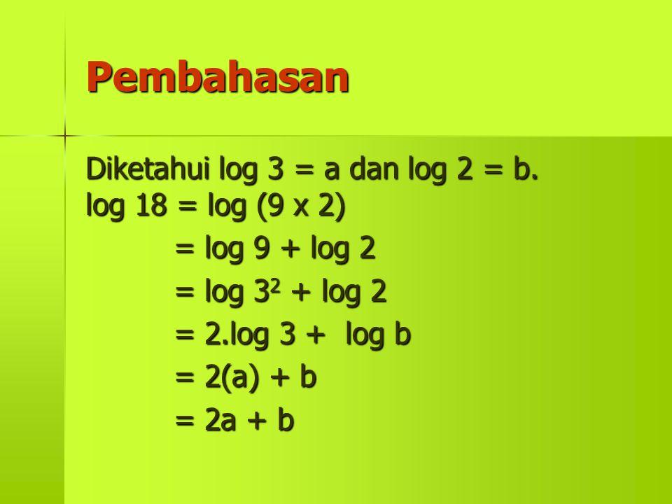 Pembahasan Diketahui log 3 = a dan log 2 = b. log 18 = log (9 x 2)