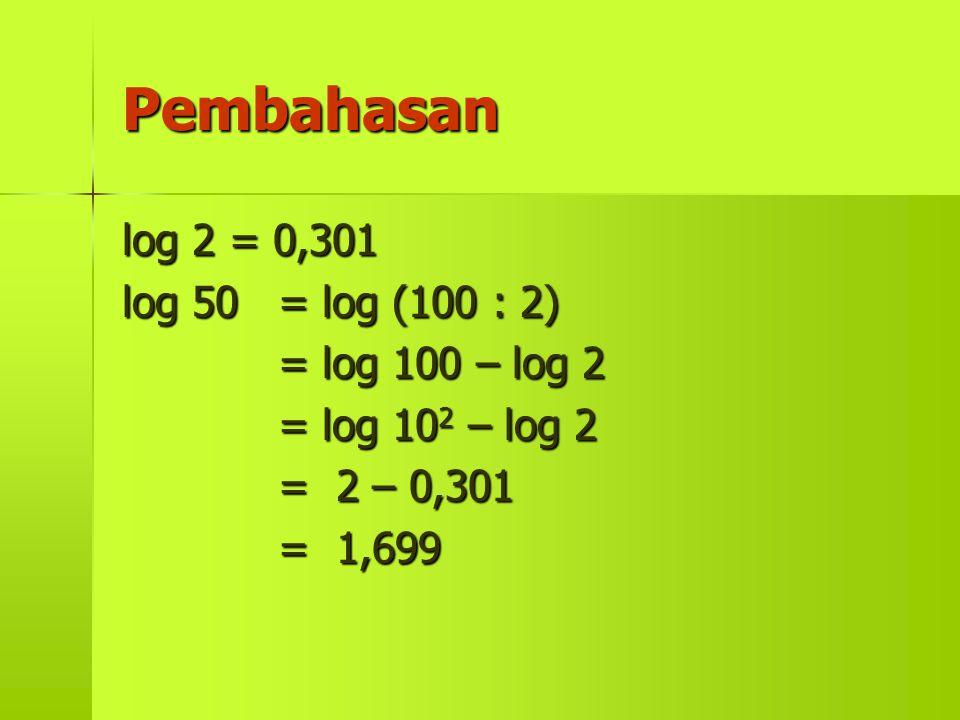 Pembahasan log 2 = 0,301 log 50 = log (100 : 2) = log 100 – log 2